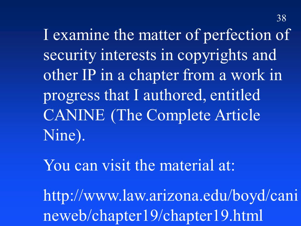 38 I examine the matter of perfection of security interests in copyrights and other IP in a chapter from a work in progress that I authored, entitled