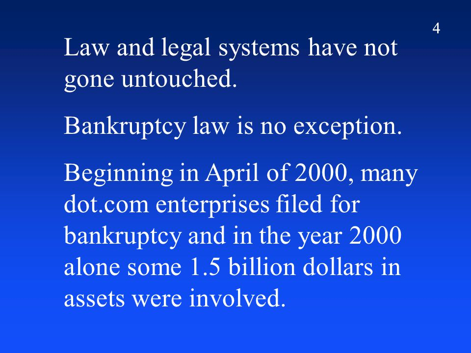 4 Law and legal systems have not gone untouched. Bankruptcy law is no exception.