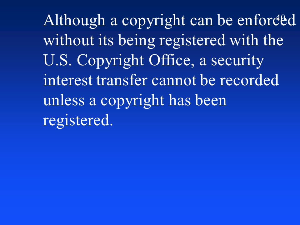 40 Although a copyright can be enforced without its being registered with the U.S.