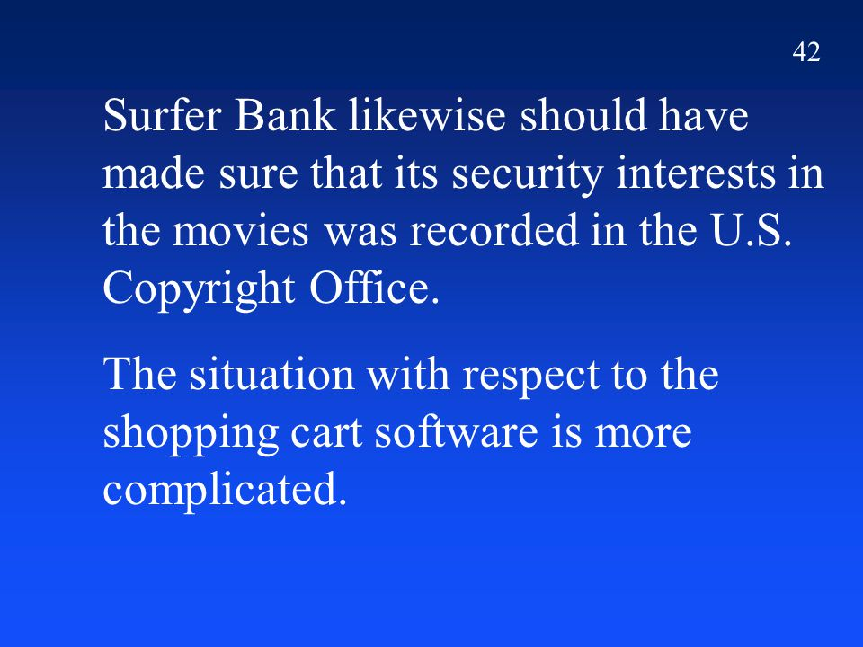 42 Surfer Bank likewise should have made sure that its security interests in the movies was recorded in the U.S.