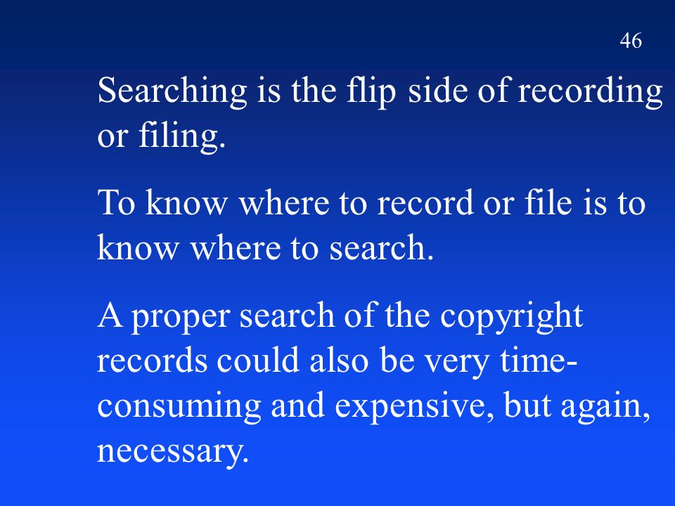 46 Searching is the flip side of recording or filing.