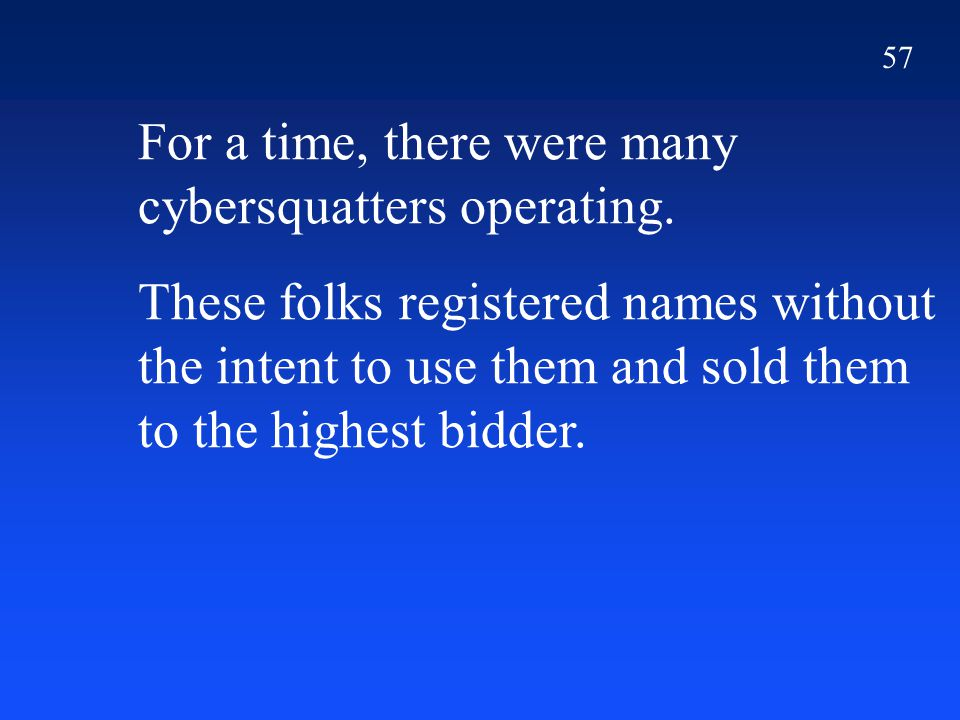 57 For a time, there were many cybersquatters operating.