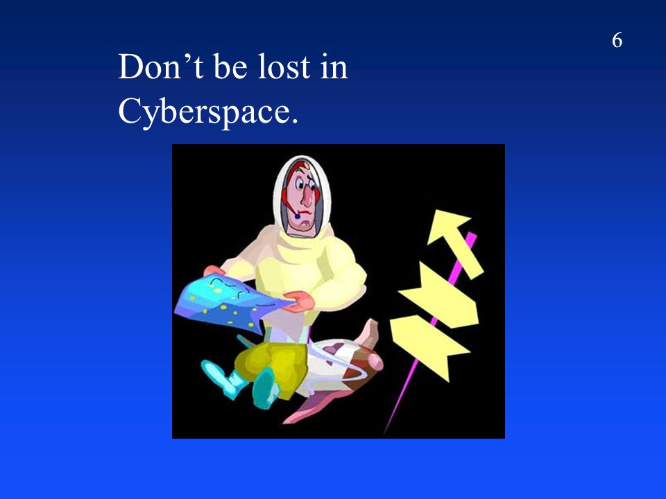 6 Don't be lost in Cyberspace. 6