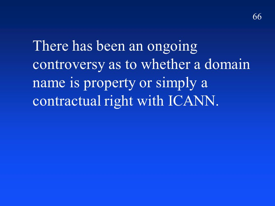 66 There has been an ongoing controversy as to whether a domain name is property or simply a contractual right with ICANN.