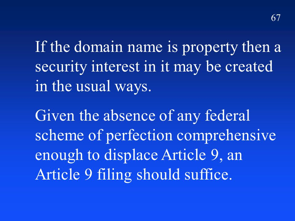 67 If the domain name is property then a security interest in it may be created in the usual ways.