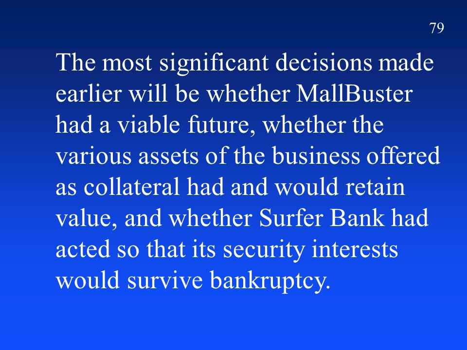 79 The most significant decisions made earlier will be whether MallBuster had a viable future, whether the various assets of the business offered as c
