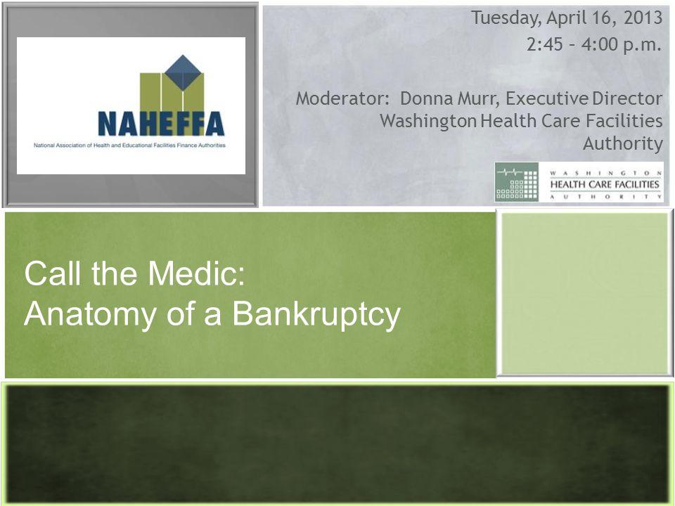 Tuesday, April 16, 2013 2:45 – 4:00 p.m. Moderator: Donna Murr, Executive Director Washington Health Care Facilities Authority Call the Medic: Anatomy