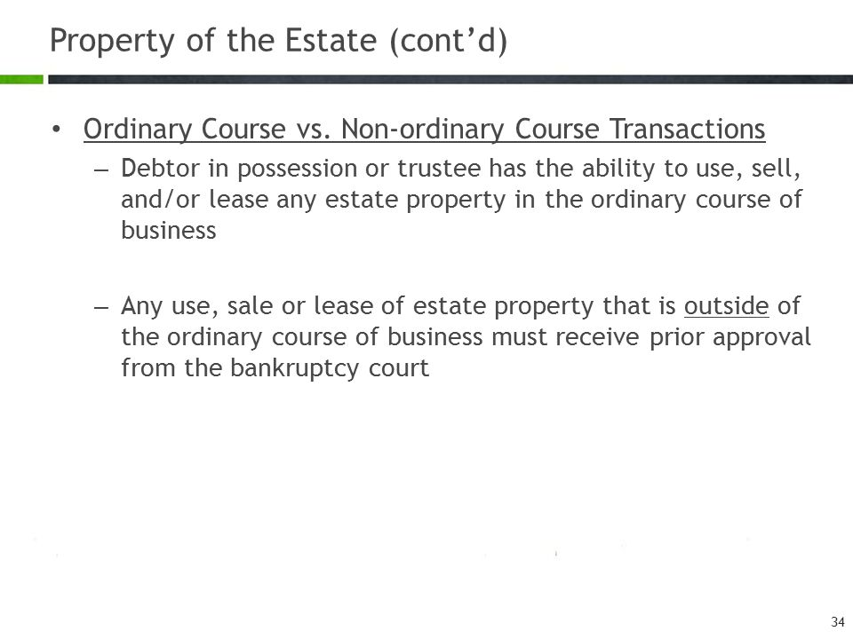 Property of the Estate (cont'd) Ordinary Course vs.