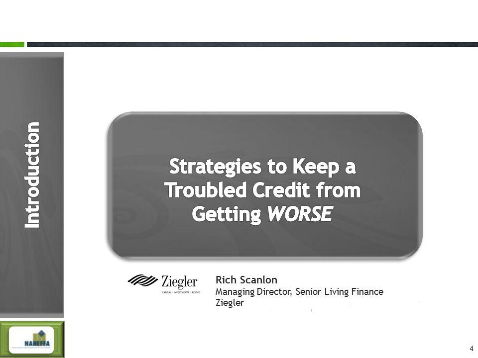 4 Rich Scanlon Managing Director, Senior Living Finance Ziegler