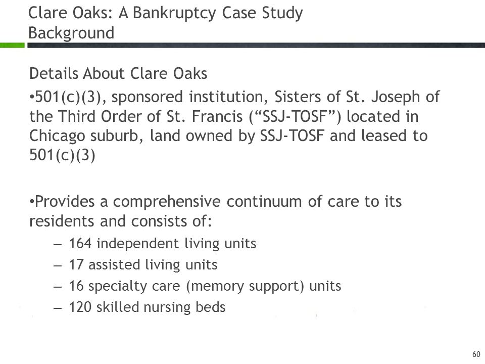 Clare Oaks: A Bankruptcy Case Study Background Details About Clare Oaks 501(c)(3), sponsored institution, Sisters of St.