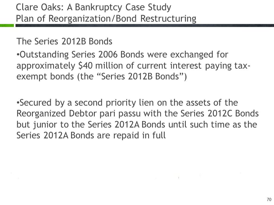 Clare Oaks: A Bankruptcy Case Study Plan of Reorganization/Bond Restructuring The Series 2012B Bonds Outstanding Series 2006 Bonds were exchanged for