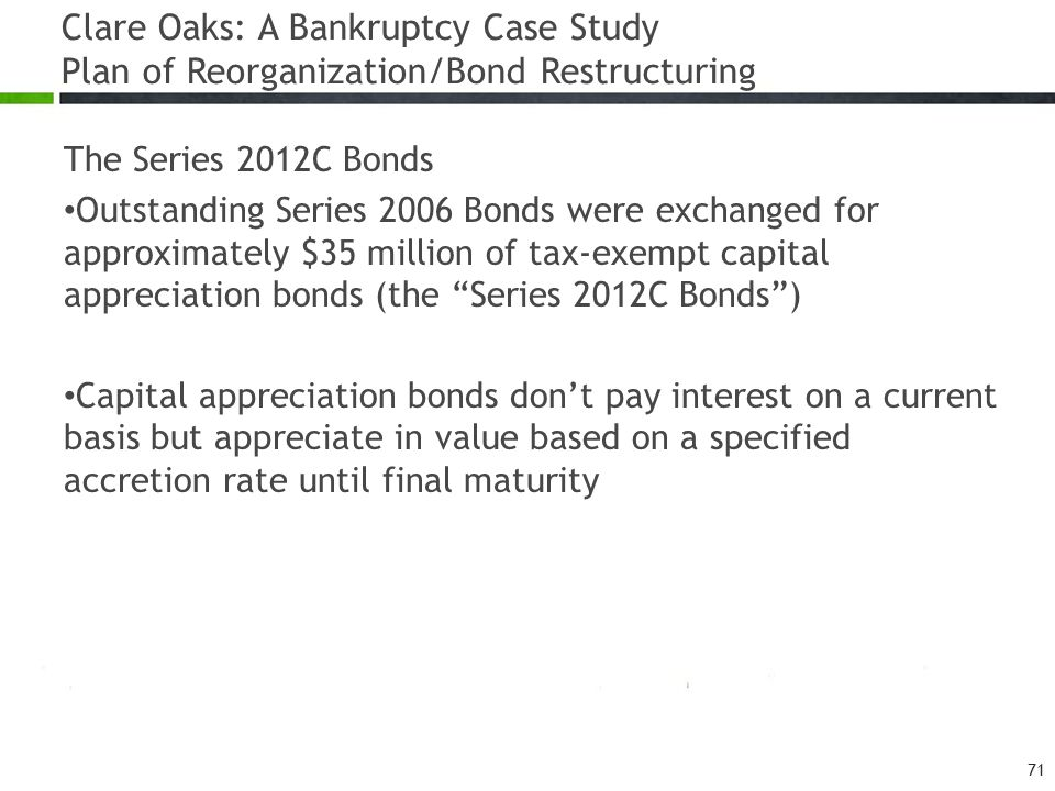 Clare Oaks: A Bankruptcy Case Study Plan of Reorganization/Bond Restructuring The Series 2012C Bonds Outstanding Series 2006 Bonds were exchanged for