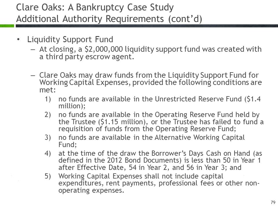 Clare Oaks: A Bankruptcy Case Study Additional Authority Requirements (cont'd) Liquidity Support Fund – At closing, a $2,000,000 liquidity support fund was created with a third party escrow agent.