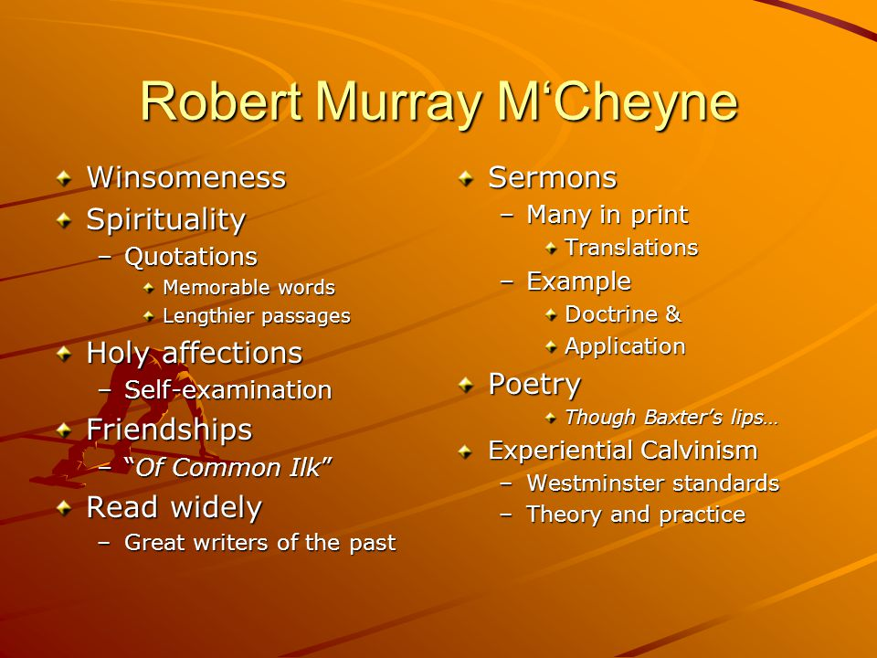 "Robert Murray M'Cheyne WinsomenessSpirituality –Quotations Memorable words Lengthier passages Holy affections –Self-examination Friendships –""Of Commo"