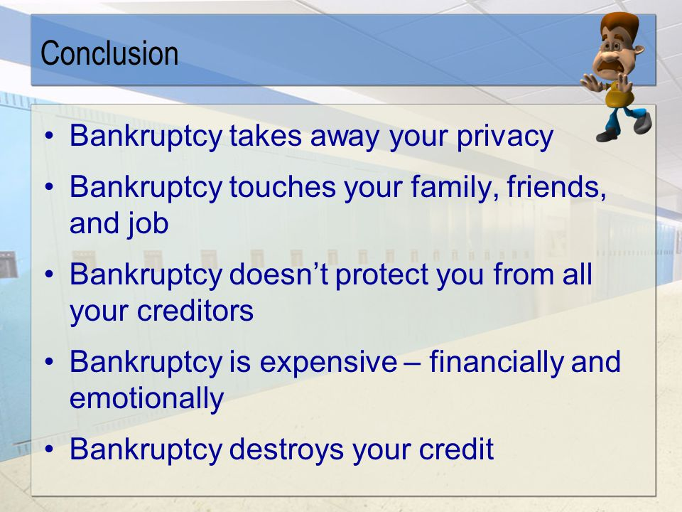 It can drag in your family and friends The bankruptcy trustee can sue these people to give the trustee money –Gifts within 2 years of bankruptcy, e.g., to parents, friends, perhaps your church –Paying off family debts within 1 year of bankruptcy.