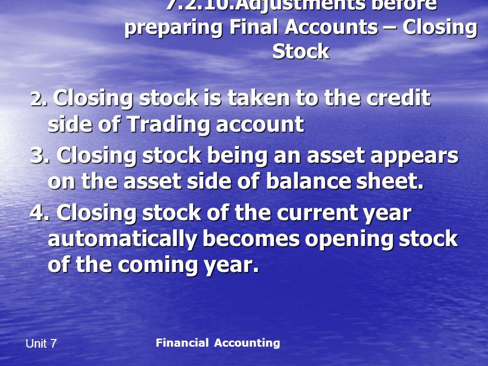 Unit 7 7.2.10.Adjustments before preparing Final Accounts – Closing Stock 2.