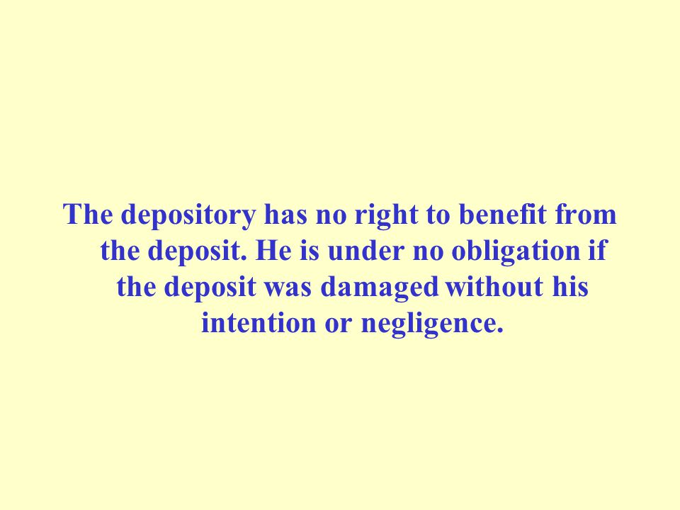 The depository has no right to benefit from the deposit.