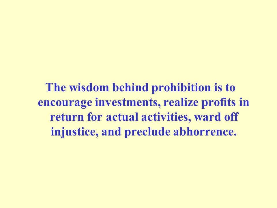 The wisdom behind prohibition is to encourage investments, realize profits in return for actual activities, ward off injustice, and preclude abhorrence.