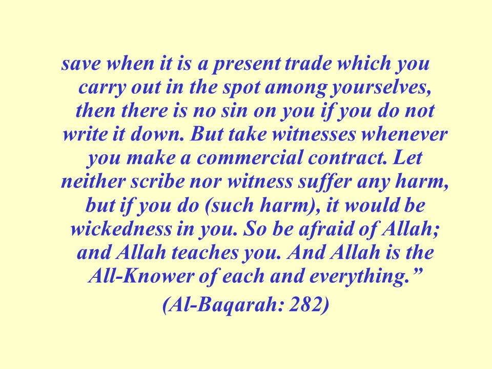 save when it is a present trade which you carry out in the spot among yourselves, then there is no sin on you if you do not write it down.
