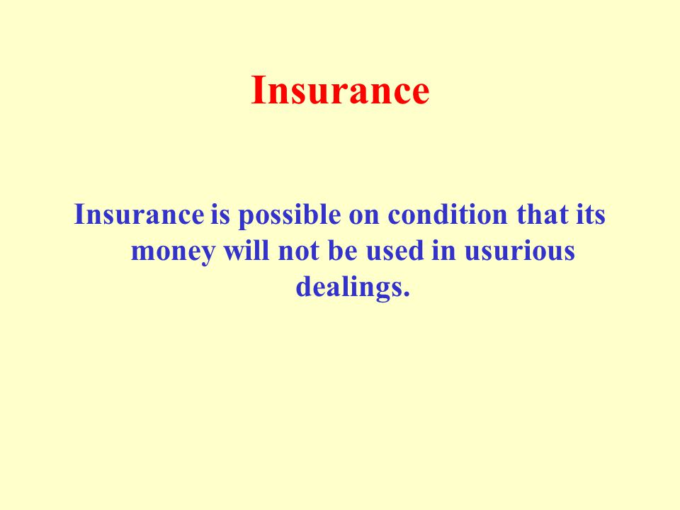 Insurance Insurance is possible on condition that its money will not be used in usurious dealings.