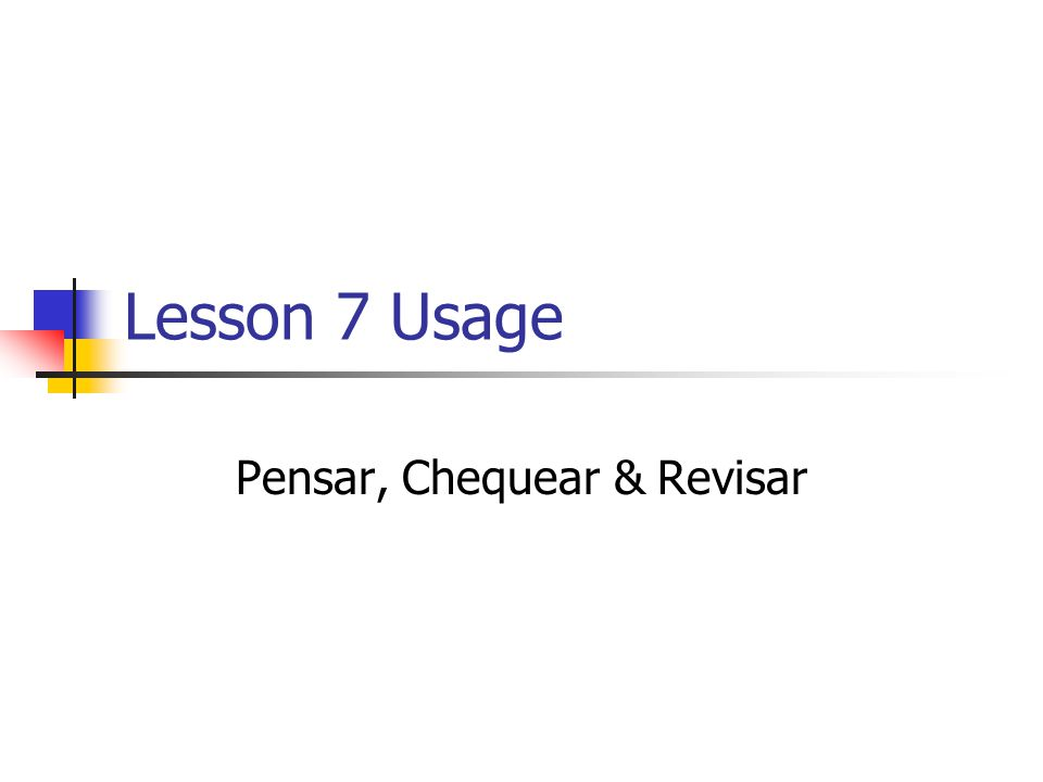Lesson 7 Usage Pensar, Chequear & Revisar