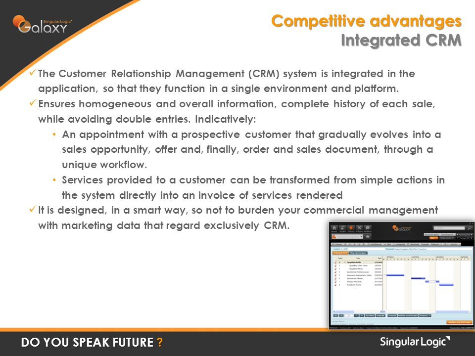 The Customer Relationship Management (CRM) system is integrated in the application, so that they function in a single environment and platform.