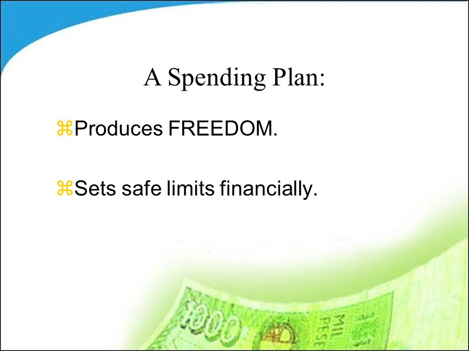 zSets safe limits financially. A Spending Plan: zProduces FREEDOM.