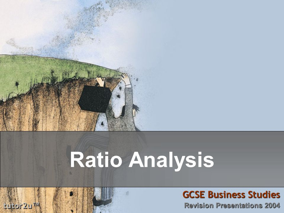tutor2u ™ GCSE Business Studies Revision Presentations 2004 Ratio Analysis