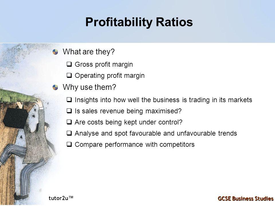 tutor2u ™ GCSE Business Studies Profitability Ratios What are they.