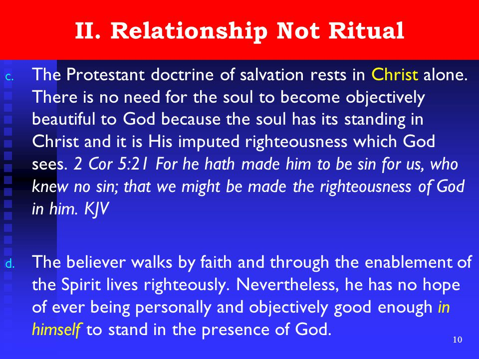 10 II. Relationship Not Ritual c. The Protestant doctrine of salvation rests in Christ alone.