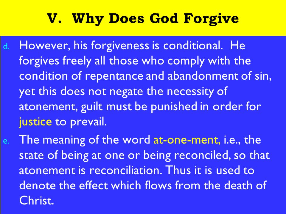 21 V. Why Does God Forgive d. However, his forgiveness is conditional.