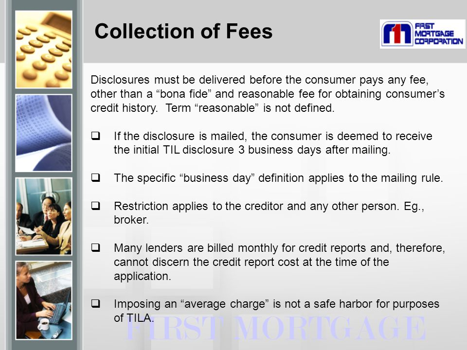 """Collection of Fees FIRST MORTGAGE Disclosures must be delivered before the consumer pays any fee, other than a """"bona fide"""" and reasonable fee for obta"""