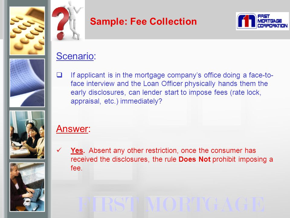 Sample: Fee Collection FIRST MORTGAGE Scenario:  If applicant is in the mortgage company's office doing a face-to- face interview and the Loan Office