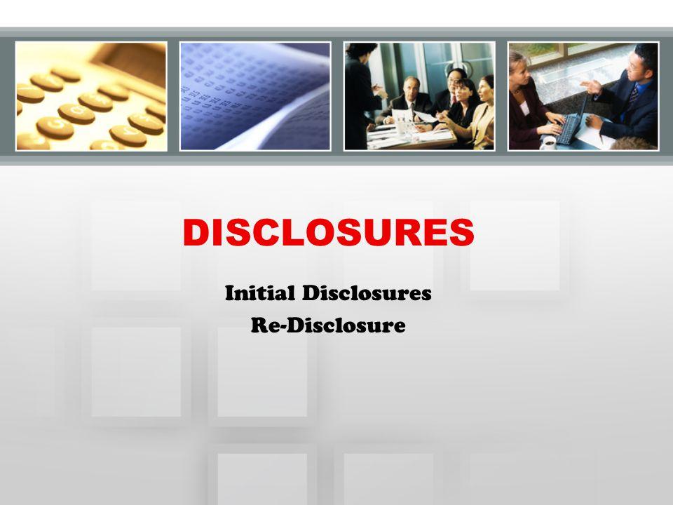 DISCLOSURES Initial Disclosures Re-Disclosure