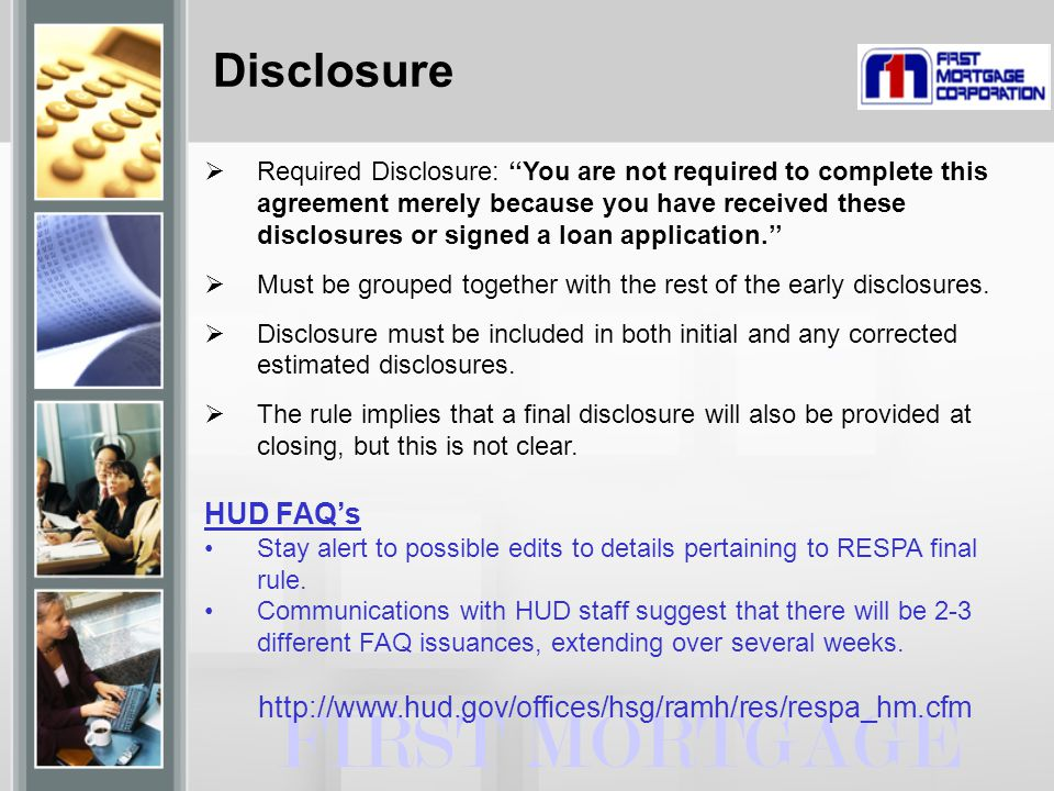 Disclosure FIRST MORTGAGE  Required Disclosure: ''You are not required to complete this agreement merely because you have received these disclosures or signed a loan application.''  Must be grouped together with the rest of the early disclosures.