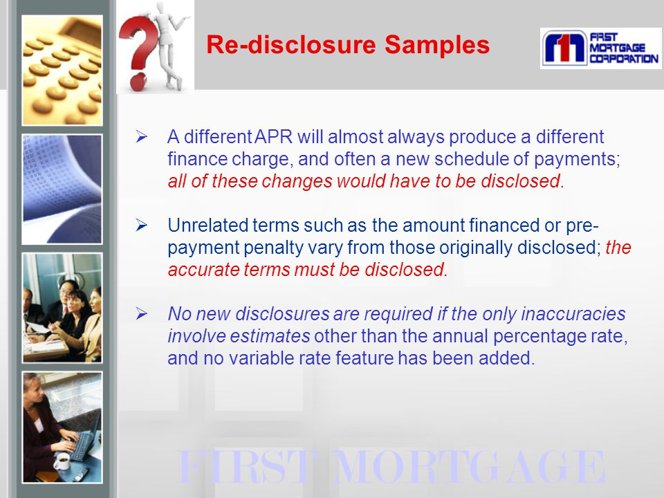 Re-disclosure Samples FIRST MORTGAGE  A different APR will almost always produce a different finance charge, and often a new schedule of payments; al