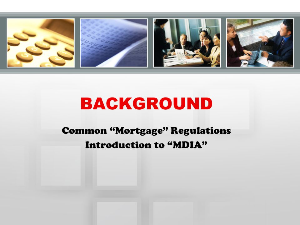 """BACKGROUND Common """"Mortgage"""" Regulations Introduction to """"MDIA"""""""