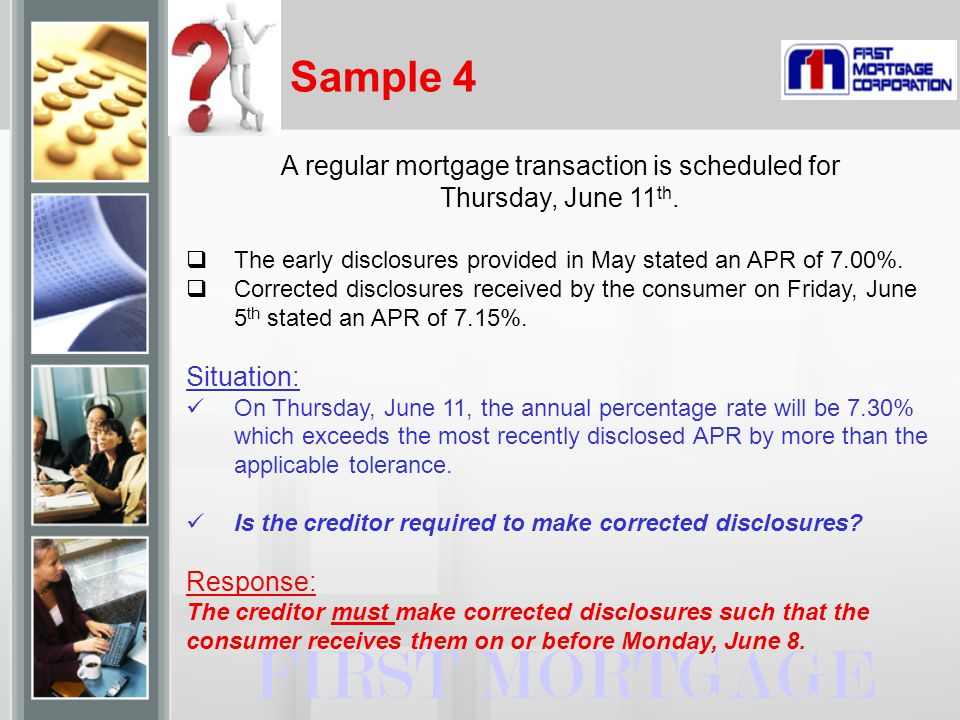 Sample 4 FIRST MORTGAGE A regular mortgage transaction is scheduled for Thursday, June 11 th.  The early disclosures provided in May stated an APR of