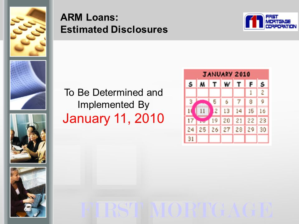ARM Loans: Estimated Disclosures FIRST MORTGAGE To Be Determined and Implemented By January 11, 2010