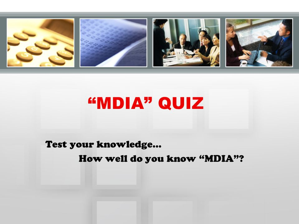 """""""MDIA"""" QUIZ Test your knowledge… How well do you know """"MDIA""""?"""
