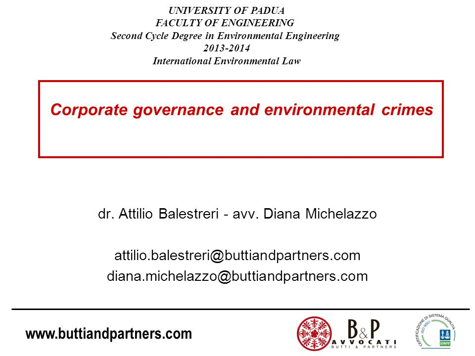 www.buttiandpartners.com The directive 2008/99/EC: offences (2) (f)the killing, destruction, possession or taking of specimens of protected wild fauna or flora species (…); (g)trading in specimens of protected wild fauna or flora species or parts or derivatives (…); (h)any conduct which causes the significant deterioration of a habitat within a protected site; (i)the production, importation, exportation, placing on the market or use of ozone-depleting substances The aim of the Directive is that the Member States provide sanctions for these offences.