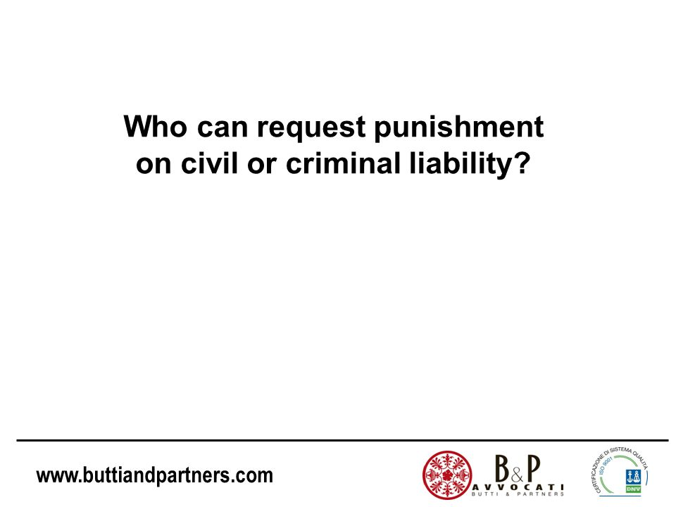 www.buttiandpartners.com Public Prosecution is the only authorised entity to request punishment on criminal liability.