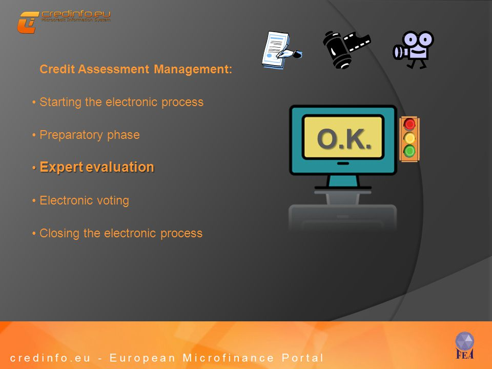Credit Assessment Management: Starting the electronic process Preparatory phase Expert evaluation Expert evaluation Electronic voting Closing the electronic process O.K.