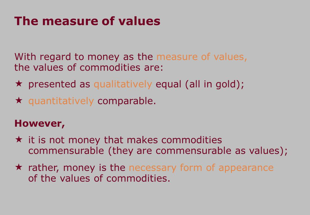 The price form and the measure of prices The price form The value of commodities is ideally expressed in the money commodity.