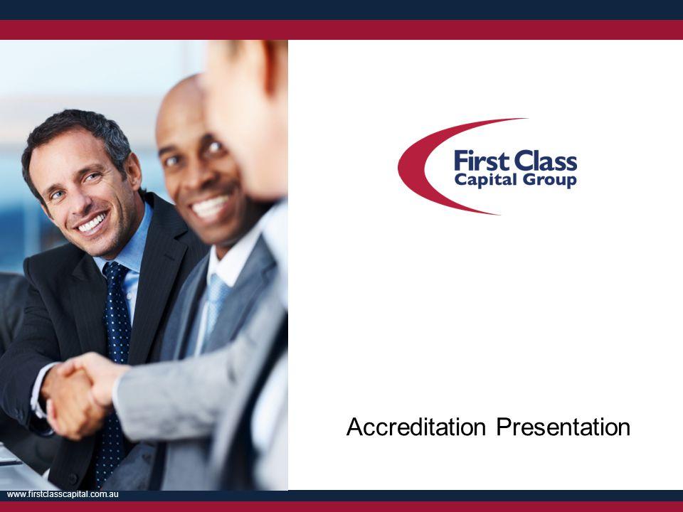 www.firstclasscapital.com.au Accreditation Presentation