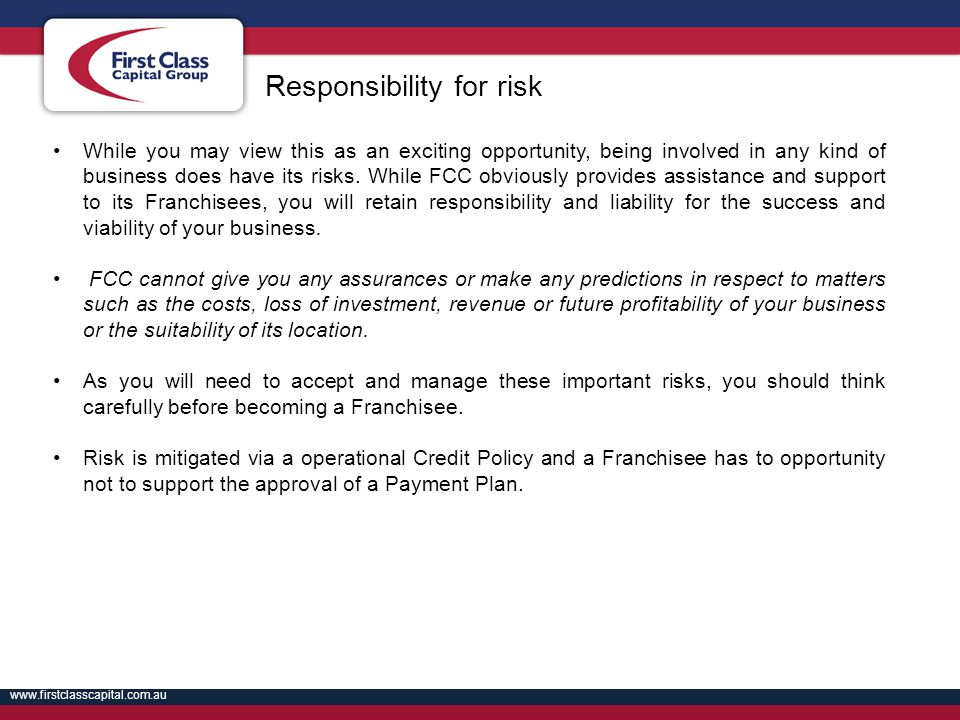 www.firstclasscapital.com.au While you may view this as an exciting opportunity, being involved in any kind of business does have its risks. While FCC