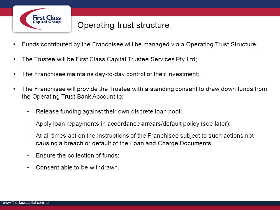 www.firstclasscapital.com.au Funds contributed by the Franchisee will be managed via a Operating Trust Structure; The Trustee will be First Class Capi