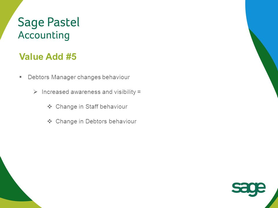 Heading 1 (Arial bold - point size 22) Value Add #5  Debtors Manager changes behaviour  Increased awareness and visibility =  Change in Staff behaviour  Change in Debtors behaviour
