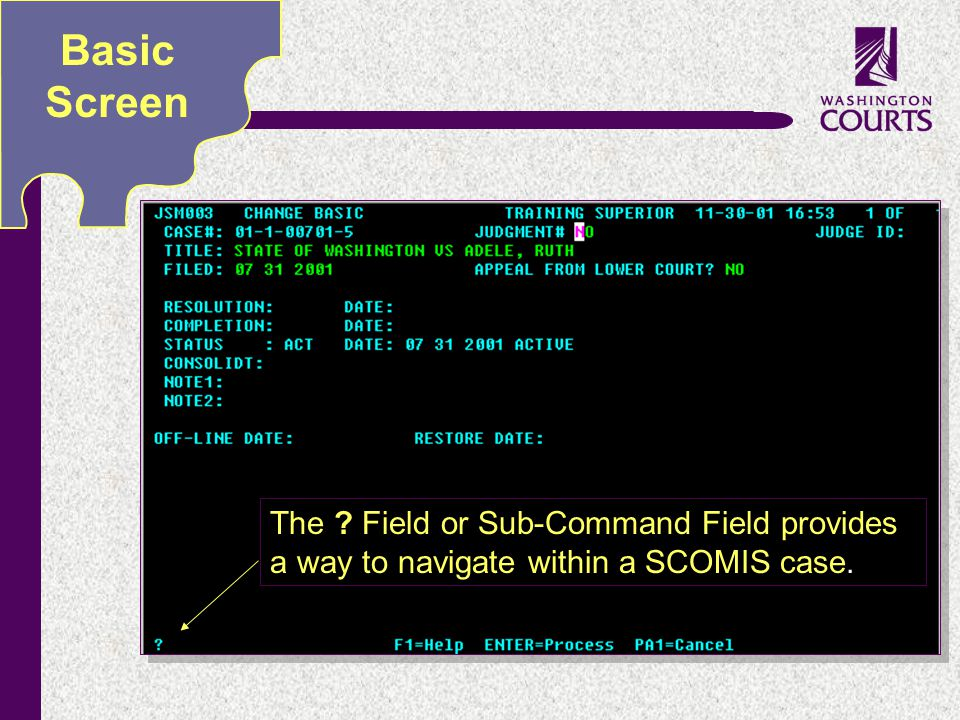 c The ? Field or Sub-Command Field provides a way to navigate within a SCOMIS case. Basic Screen
