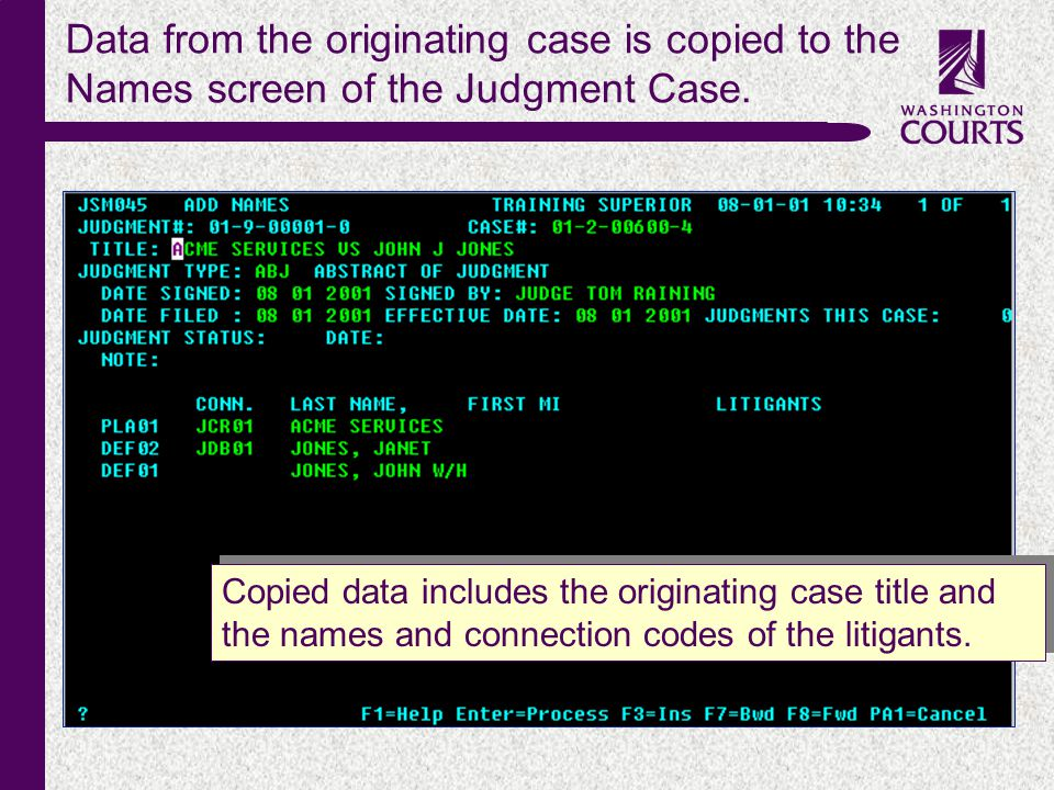 c Data from the originating case is copied to the Names screen of the Judgment Case. Copied data includes the originating case title and the names and